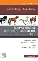 Management of Emergency Cases on the Farm  An Issue of Veterinary Clinics of North America  Equine Practice  E Book PDF