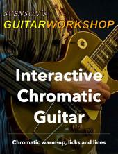 Interactive Chromatic Guitar: Chromatic warm-ups, licks and lines