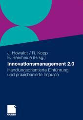 Innovationsmanagement 2.0: Handlungsorientierte Einführung und praxisbasierte Impulse