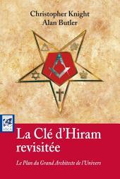 La clé d'Hiram revisitée: Le Plan du Grand Architecte de l'Univers