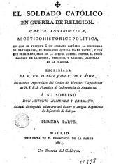 El Soldado católico en guerra de religion: carta instructiva, ascético-histórico-política...
