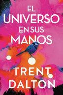 Boy Swallows Universe \ El universo en sus manos (Spanish edition)