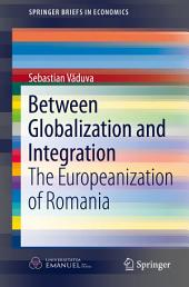 Between Globalization and Integration: The Europeanization of Romania
