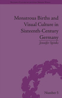 Monstrous Births and Visual Culture in Sixteenth Century Germany PDF