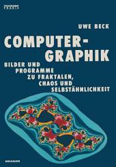 Computer-Graphik: Bilder und Programme zu Fraktalen, Chaos und Selbstähnlichkeit