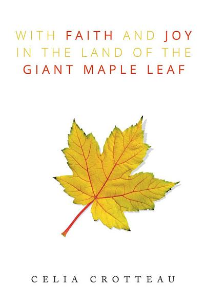 With Faith and Joy in the Land of the Giant Maple Leaf