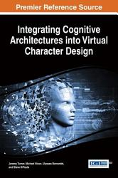 Integrating Cognitive Architectures Into Virtual Character Design Book PDF