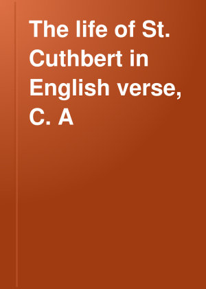 The Life of St  Cuthbert in English Verse  C A D  1450 PDF