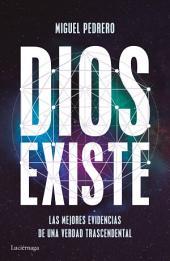 Dios existe: Las mejores evidencias de una verdad trascendental