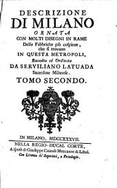 Descrizione Di Milano: Ornata Con Molti Disegni In Rame Delle Fabbriche più cospicue, che si trovano In Questa Metropoli, Volume 2