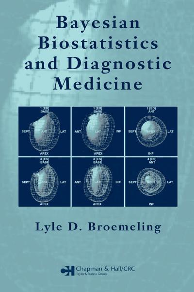 Bayesian Biostatistics And Diagnostic Medicine