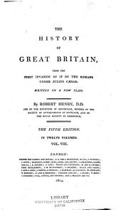 The History of Great Britain: From the First Invasion of it by the Romans Under Julius Caesar. Written on a New Plan, Volume 8