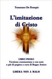 L'Imitazione di Cristo - LIBRO PRIMO - Versione commentata e con note a piè di pagina - A cura di Beppe Amico