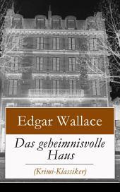 Das geheimnisvolle Haus (Krimi-Klassiker) - Vollständige deutsche Ausgabe: Ein packender Horror-Krimi