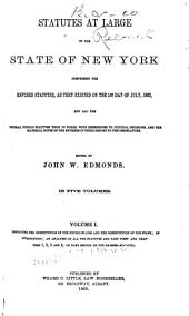 Statutes at Large of the State of New York: Comprising the Revised Statutes, as They Existed on the 1st Day of July, 1862, and All the General Public Statutes Then in Force, with References to Judicial Decisions, and the Material Notes of the Revisers in Their Report to the Legislature, Volume 1