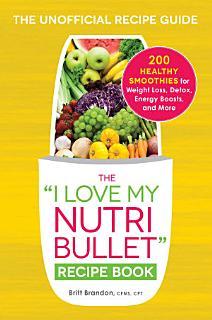 The I Love My NutriBullet Recipe Book Book