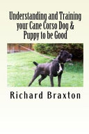 Understanding and Training Your Cane Corso Dog & Puppy to be Good