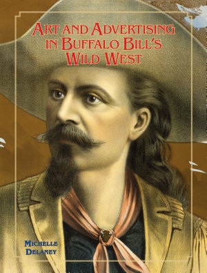 Art and Advertising in Buffalo Bill s Wild West PDF