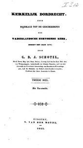 Kerkelijk Dordrecht: eene bijdrage tot de geschiedenis der vaderlandsche hervormde kerk, sedert het jaar 1572, Volume 2