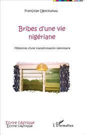 Bribes d'une vie nigériane: Mémoires d'une transformation identitaire