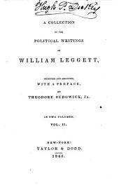 A collection of the political writings of William Leggett: Volumes 1-2