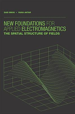 New Foundations for Applied Electromagnetics  The Spatial Structure of Electromagnetic Fields PDF