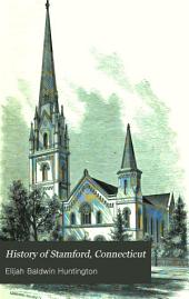 History of Stamford, Connecticut: From Its Settlement in 1641, to the Present Time, Including Darien, which was One of Its Parishes Until 1820