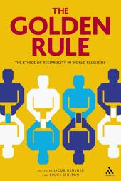 The Golden Rule: The Ethics of Reciprocity in World Religions