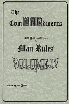 The ComMANdments  The Official Guide Book to Man Rules  volume IV PDF