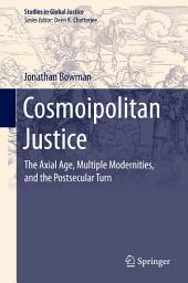 Cosmoipolitan Justice: The Axial Age, Multiple Modernities, and the Postsecular Turn