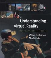 Understanding Virtual Reality: Interface, Application, and Design