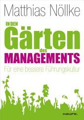 In den Gärten des Managements: Für eine bessere Führungskultur
