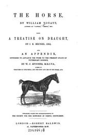 The Horse ; With a Treatise on Draught, by I. K. Brunel, and an Appendix, Intended to Advance the Work to the Present State of Veterinary Science, by W. C. Spooner