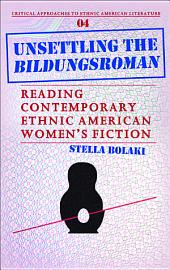Unsettling the Bildungsroman: Reading Contemporary Ethnic American Women's Fiction