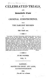Celebrated Trials and Remarkable Cases of Criminal Jurisprudence from the Earliest Records to the Year 1825: Volume 5