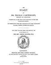 The Diary of Dr. Thomas Cartwright, Bishop of Chester: Commencing at the Time of His Elevation to that See, August M.DC.LXXXVI,; and Terminating with the Visitation of St. Mary Magdalene College, Oxford, October M.DC.LXXXVII.