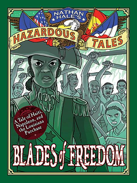 Download Blades of Freedom  Nathan Hale s Hazardous Tales  10  Book
