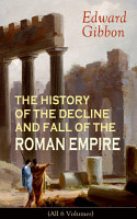 THE HISTORY OF THE DECLINE AND FALL OF THE ROMAN EMPIRE  All 6 Volumes  PDF