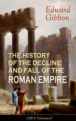 THE HISTORY OF THE DECLINE AND FALL OF THE ROMAN EMPIRE  All 6 Volumes