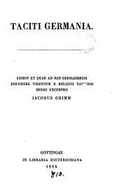 Taciti Germania, ed. et quae ad res Germanorum pertinere videntur e reliquo Tacitino opere excerpsit J. Grimm