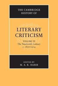 The Cambridge History of Literary Criticism  Volume 6  The Nineteenth Century  c 1830   1914 PDF