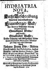 Hydriatria nova, das ist kurtze Beschreibung von dem neu-erfundenen Frauenberger Bad, ... in böhmischer Sprach genannt Smradlawa Woda, auff Teutsch Stinckendes Wasser (etc.)