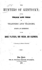 The Hunters of Kentucky; Or, The Trials and Toils of Trappers and Traders, During an Expedition to the Rocky Mountains, New Mexico, and California ...