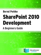 SharePoint 2010 Development: A Beginners Guide