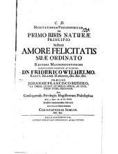 Meditationem philos. de primo iuris naturae principio, scilicet amore felicitatio suae ordinato