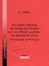 Souvenirs militaires du temps de l'Empire par un officier supérieur du deuxième corps: Campagne de Portugal