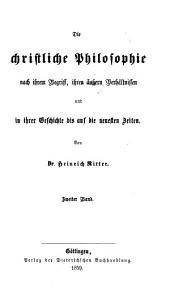 Die christliche Philosophie nach ihrem Begriff: ihren äussern Verhältnissen und in ihrer Geschichte bis auf die neuesten Zeiten, Band 2