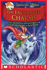 The Enchanted Charms  Geronimo Stilton and the Kingdom of Fantasy  7  Book