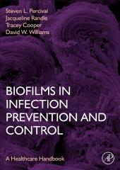 Biofilms in Infection Prevention and Control: A Healthcare Handbook