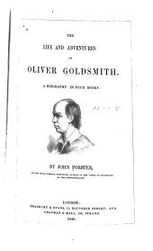 The Life and Adventures of Oliver Goldsmith: A Biography in Four Books, Volume 1